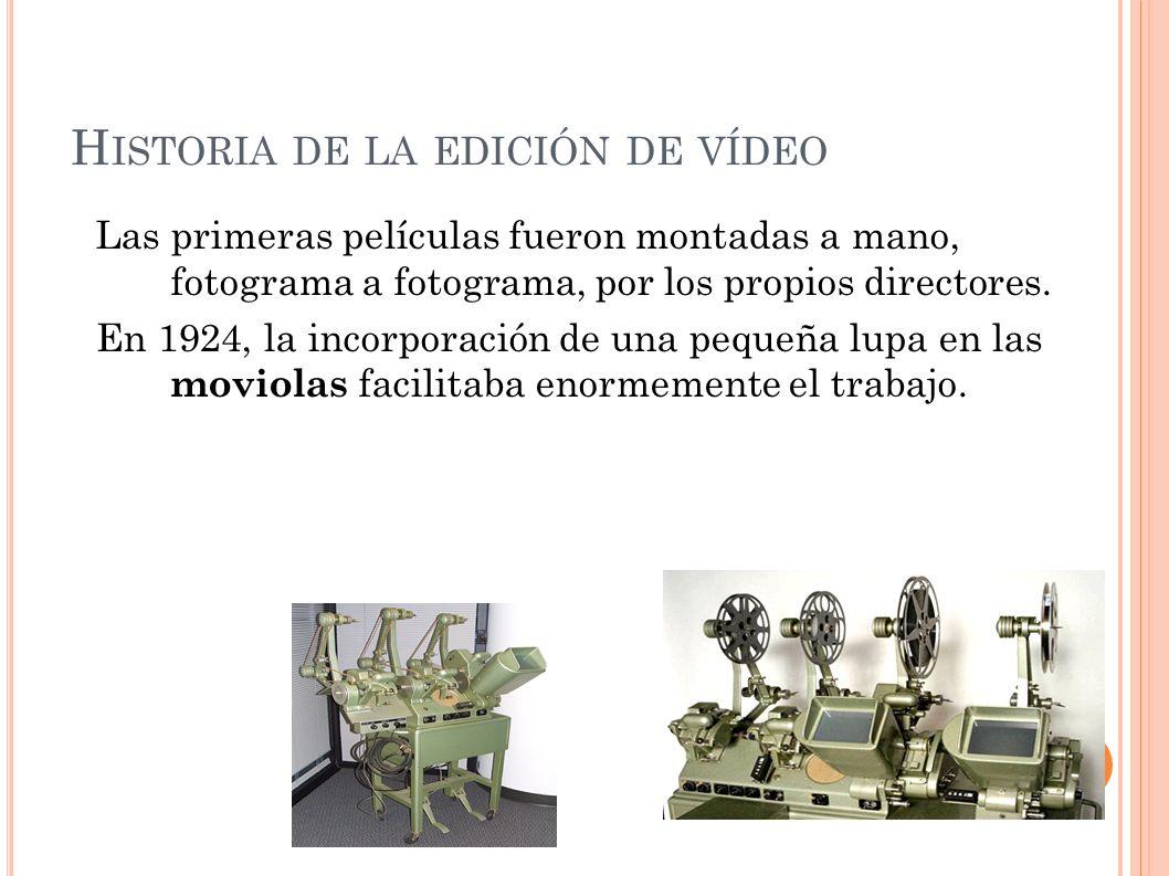 H ISTORIA DE LA EDICIÓN DE VÍDEO Las primeras películas fueron montadas a mano, fotograma a fotograma, por los propios directores. En 1924, la incorpo
