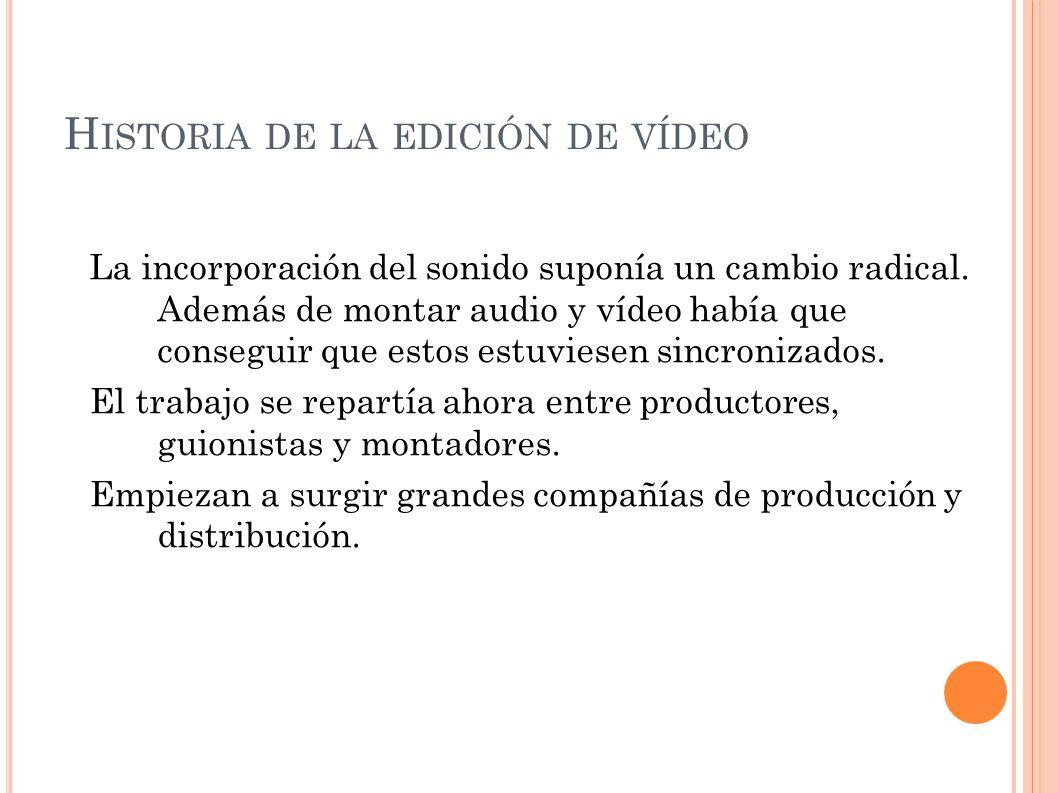 H ISTORIA DE LA EDICIÓN DE VÍDEO Después, el uso de varias bandas permitía la incorporación de diálogos, efectos sonoros y músicas.