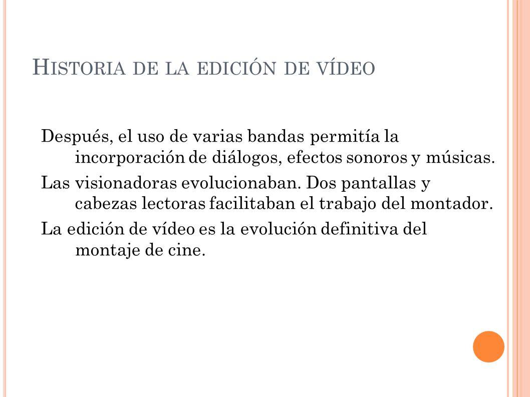 H ISTORIA DE LA EDICIÓN DE VÍDEO Después, el uso de varias bandas permitía la incorporación de diálogos, efectos sonoros y músicas. Las visionadoras e