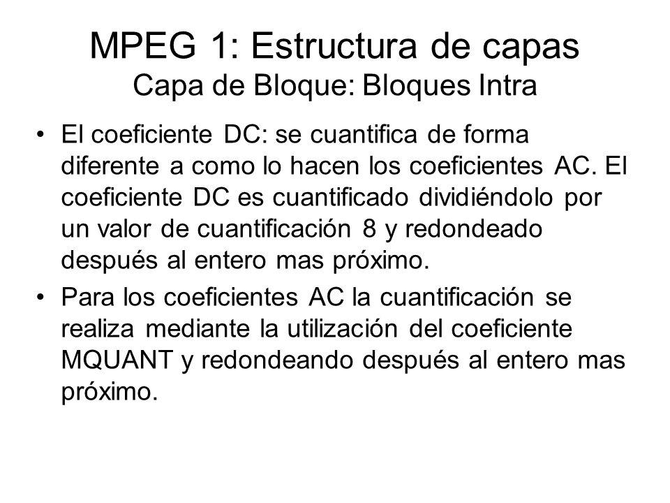 MPEG 1: Estructura de capas Capa de Bloque: Bloques Intra El coeficiente DC: se cuantifica de forma diferente a como lo hacen los coeficientes AC. El