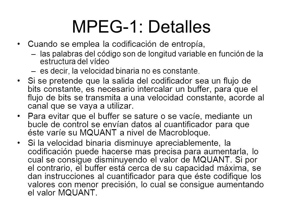 MPEG-1: Detalles Cuando se emplea la codificación de entropía, –las palabras del código son de longitud variable en función de la estructura del vídeo
