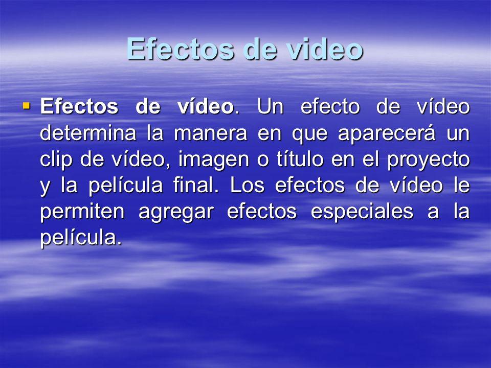 Efectos de video Efectos de vídeo. Un efecto de vídeo determina la manera en que aparecerá un clip de vídeo, imagen o título en el proyecto y la pelíc