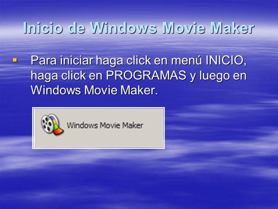 Inicio de Windows Movie Maker Para iniciar haga click en menú INICIO, haga click en PROGRAMAS y luego en Windows Movie Maker. Para iniciar haga click