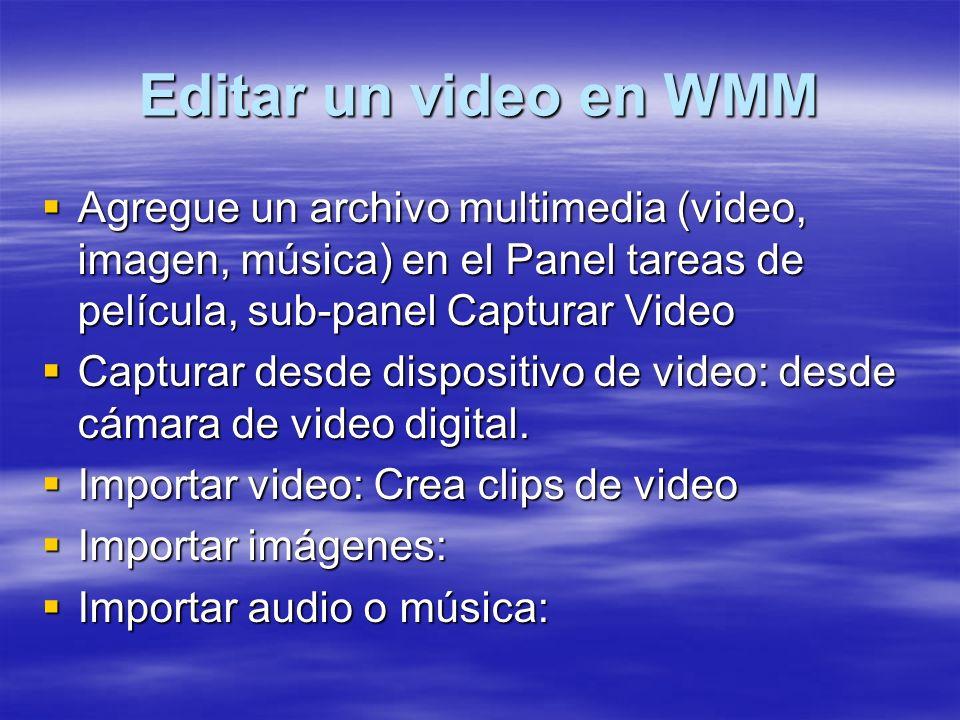 Editar un video en WMM Agregue un archivo multimedia (video, imagen, música) en el Panel tareas de película, sub-panel Capturar Video Agregue un archi