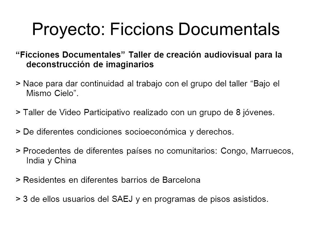 Proyecto: Ficcions Documentals Ficciones Documentales Taller de creación audiovisual para la deconstrucción de imaginarios > Nace para dar continuidad al trabajo con el grupo del taller Bajo el Mismo Cielo.