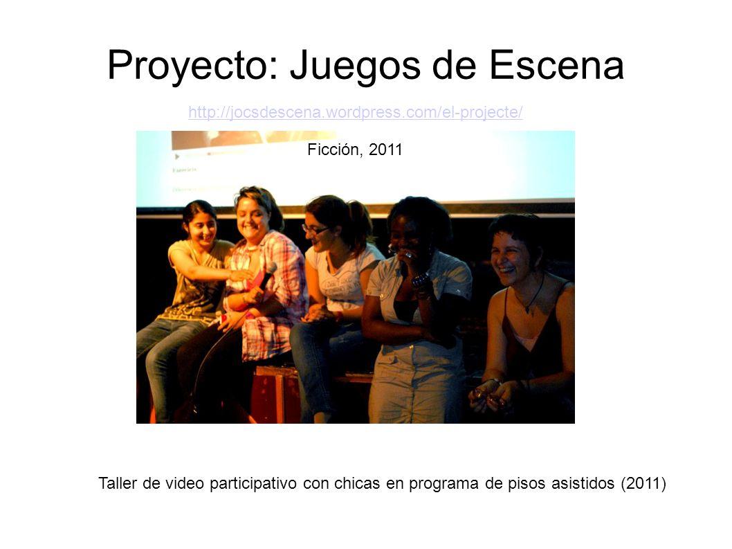 Proyecto: Juegos de Escena http://jocsdescena.wordpress.com/el-projecte/ Ficción, 2011 Taller de video participativo con chicas en programa de pisos a