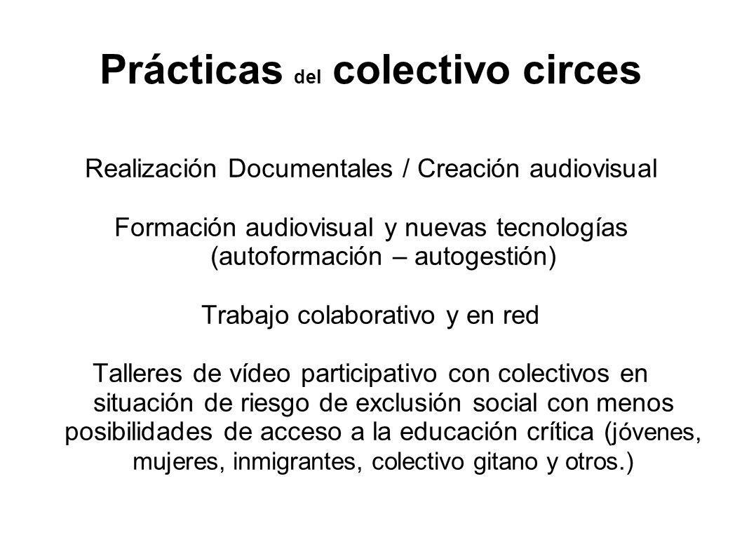 Prácticas del colectivo circes Realización Documentales / Creación audiovisual Formación audiovisual y nuevas tecnologías (autoformación – autogestión