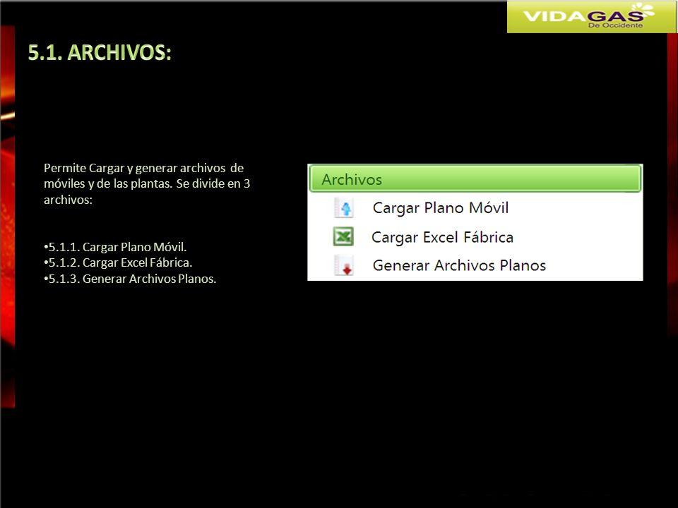 Permite Cargar y generar archivos de móviles y de las plantas. Se divide en 3 archivos: 5.1.1. Cargar Plano Móvil. 5.1.2. Cargar Excel Fábrica. 5.1.3.