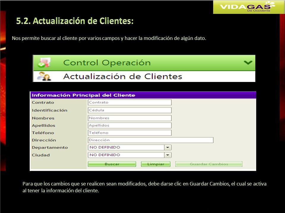 Nos permite buscar al cliente por varios campos y hacer la modificación de algún dato. Para que los cambios que se realicen sean modificados, debe dar