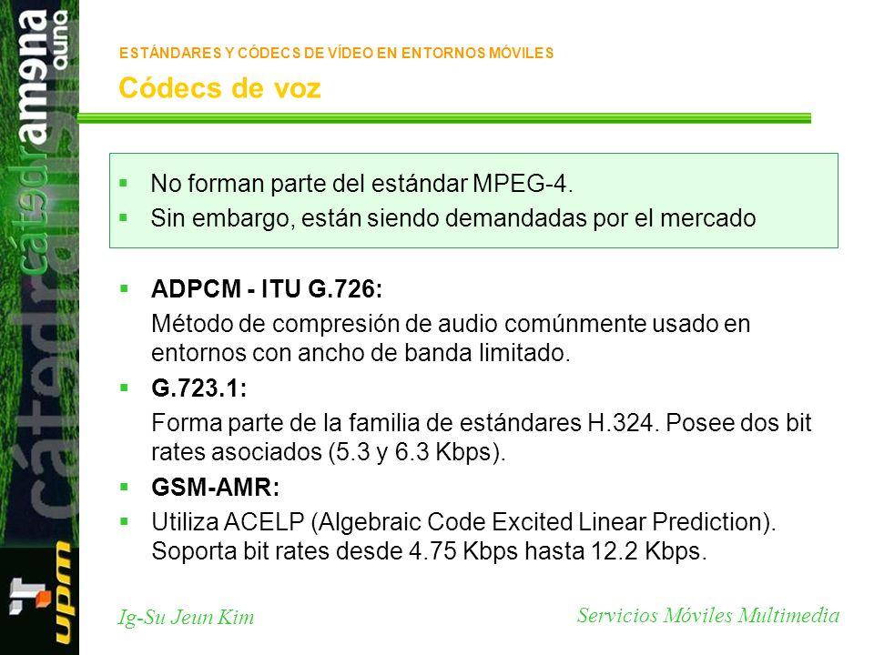 Servicios Móviles Multimedia Ig-Su Jeun Kim Códecs de voz ADPCM - ITU G.726: Método de compresión de audio comúnmente usado en entornos con ancho de b
