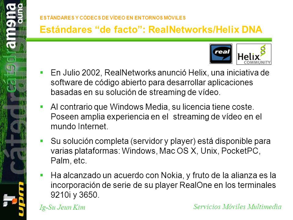 Servicios Móviles Multimedia Ig-Su Jeun Kim Estándares de facto: RealNetworks/Helix DNA En Julio 2002, RealNetworks anunció Helix, una iniciativa de s