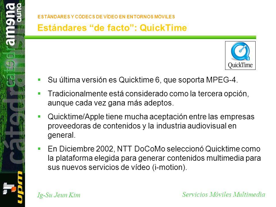 Servicios Móviles Multimedia Ig-Su Jeun Kim Estándares de facto: QuickTime Su última versión es Quicktime 6, que soporta MPEG-4. Tradicionalmente está