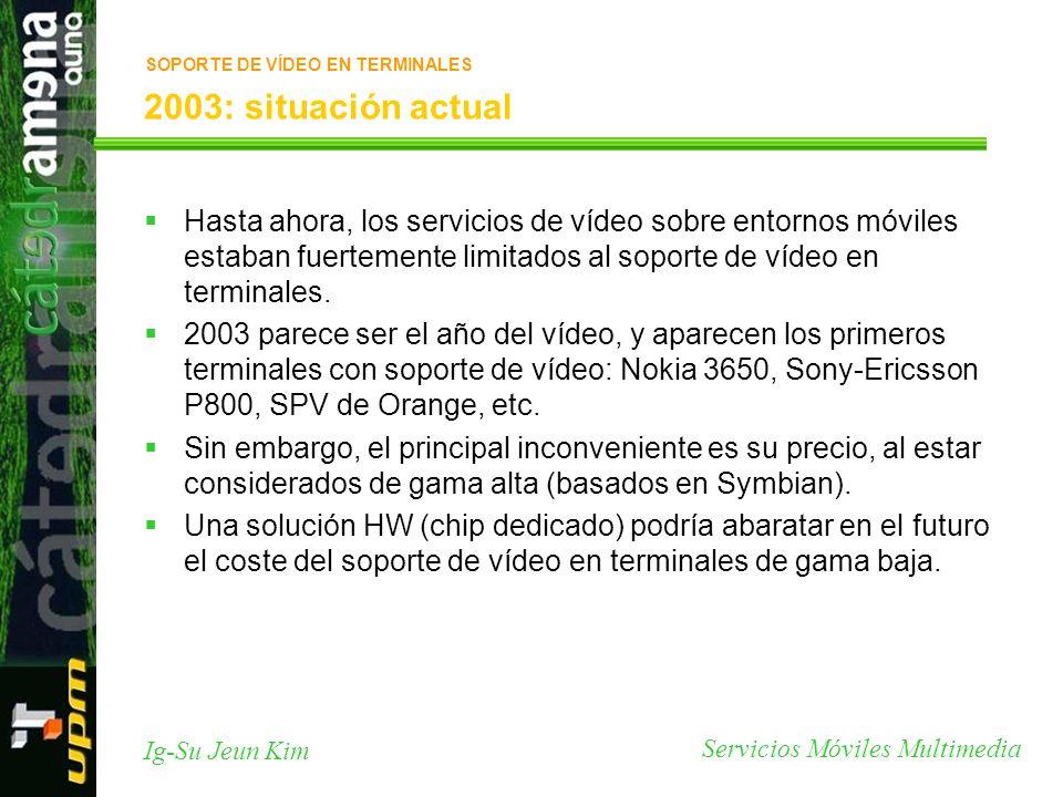 Servicios Móviles Multimedia Ig-Su Jeun Kim 2003: situación actual Hasta ahora, los servicios de vídeo sobre entornos móviles estaban fuertemente limi
