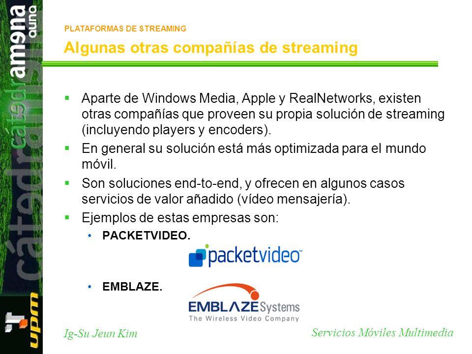 Servicios Móviles Multimedia Ig-Su Jeun Kim Algunas otras compañías de streaming Aparte de Windows Media, Apple y RealNetworks, existen otras compañía