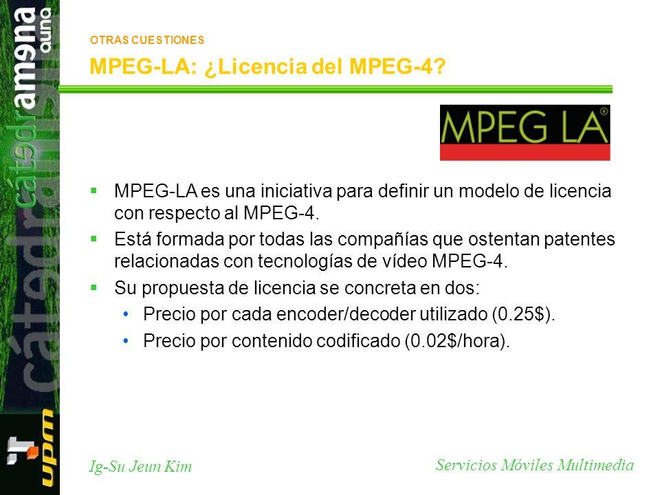 Servicios Móviles Multimedia Ig-Su Jeun Kim MPEG-LA: ¿Licencia del MPEG-4? MPEG-LA es una iniciativa para definir un modelo de licencia con respecto a