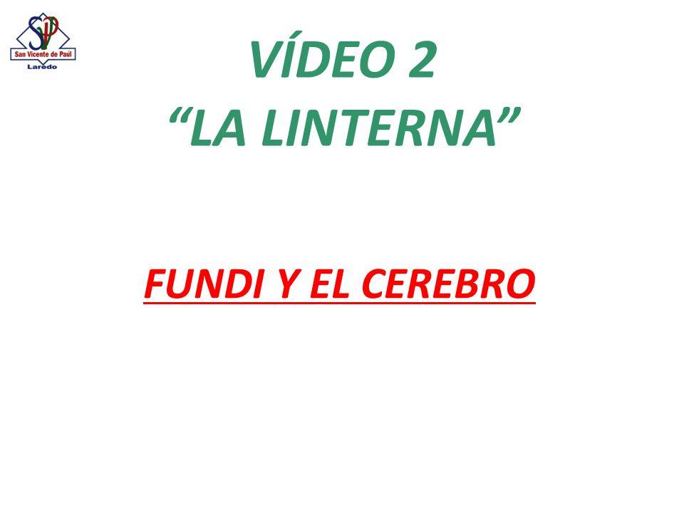 Vídeo 1º.Fundi y el cerebro Vídeo 2º. Fundi y el cerebro: la linterna.