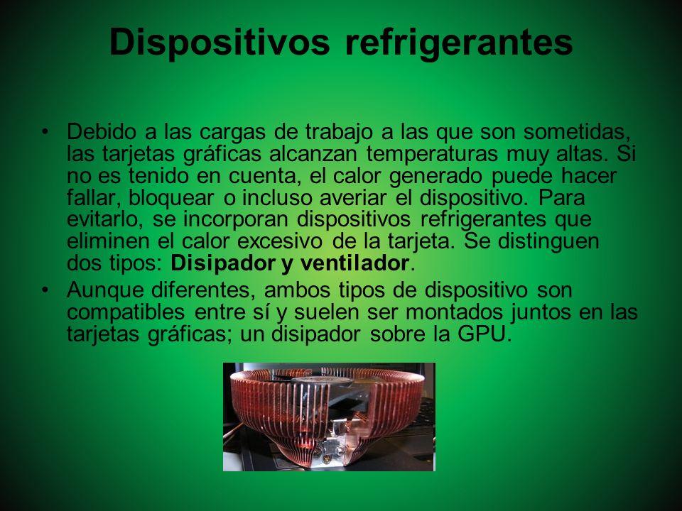 Dispositivos refrigerantes Debido a las cargas de trabajo a las que son sometidas, las tarjetas gráficas alcanzan temperaturas muy altas. Si no es ten