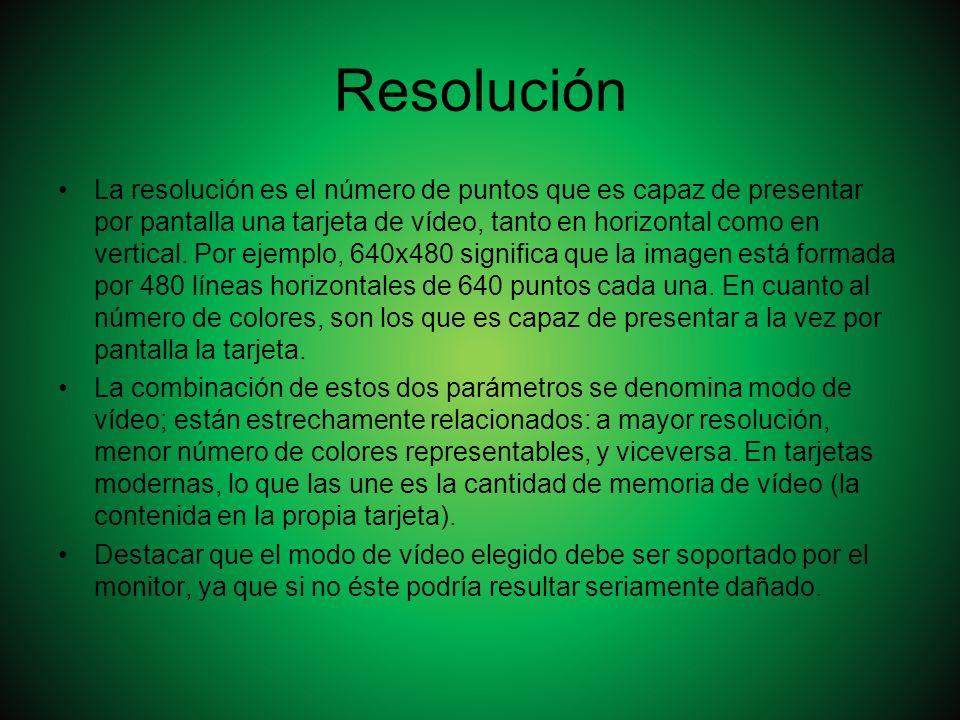 Resolución La resolución es el número de puntos que es capaz de presentar por pantalla una tarjeta de vídeo, tanto en horizontal como en vertical. Por
