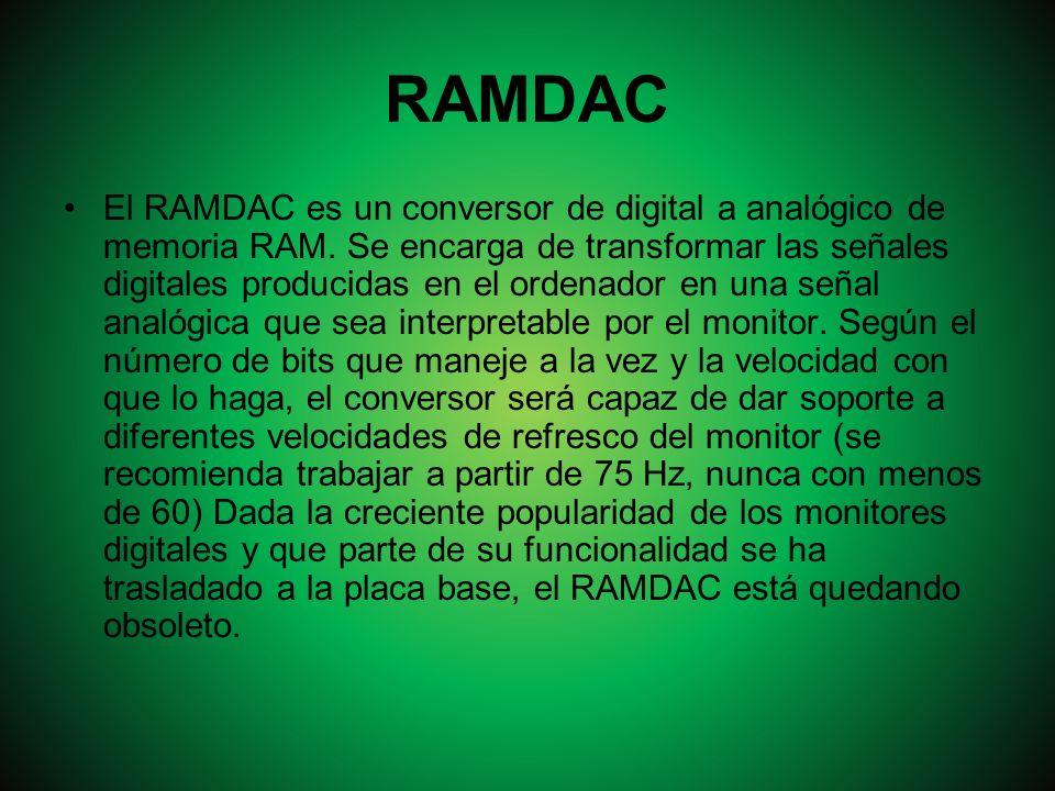 RAMDAC El RAMDAC es un conversor de digital a analógico de memoria RAM. Se encarga de transformar las señales digitales producidas en el ordenador en