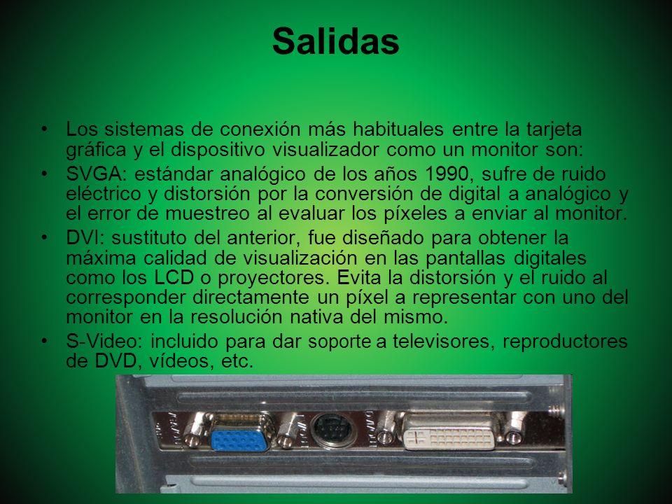 Salidas Los sistemas de conexión más habituales entre la tarjeta gráfica y el dispositivo visualizador como un monitor son: SVGA: estándar analógico d