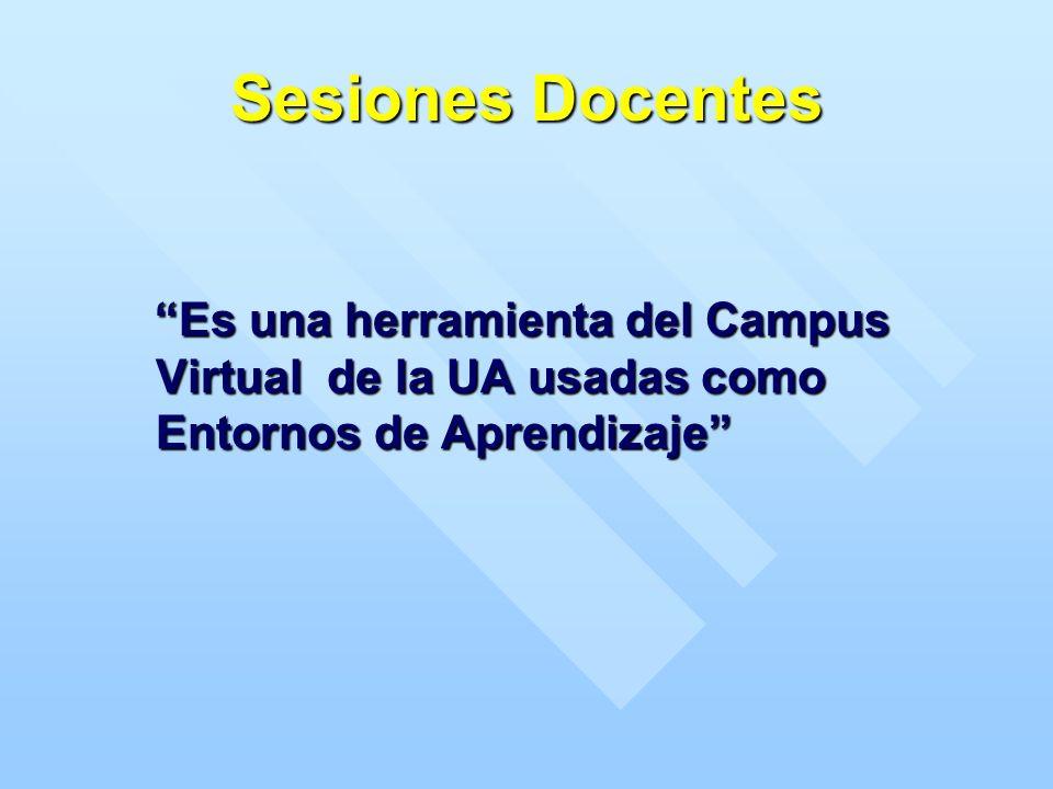 Sesiones Docentes Es una herramienta del Campus Virtual de la UA usadas como Entornos de Aprendizaje Es una herramienta del Campus Virtual de la UA usadas como Entornos de Aprendizaje