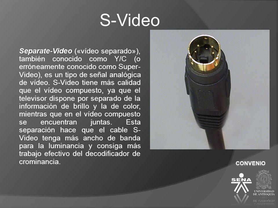 CONVENIO S-Video Separate-Video Separate-Video («vídeo separado»), también conocido como Y/C (o erróneamente conocido como Super- Video), es un tipo d