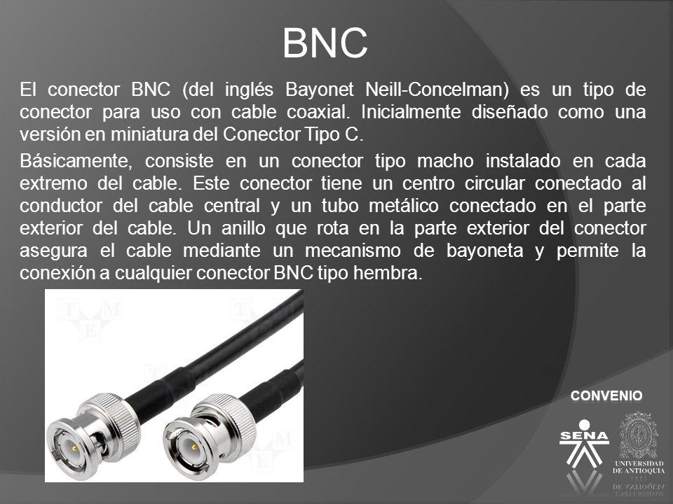 BNC El conector BNC (del inglés Bayonet Neill-Concelman) es un tipo de conector para uso con cable coaxial. Inicialmente diseñado como una versión en