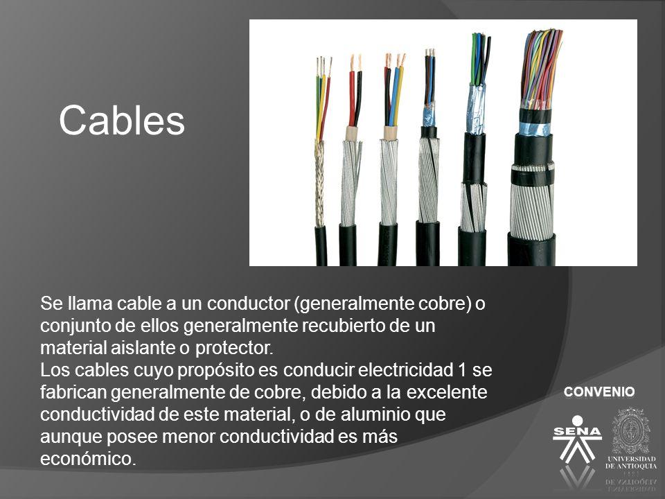 CONVENIO Cables Se llama cable a un conductor (generalmente cobre) o conjunto de ellos generalmente recubierto de un material aislante o protector. Lo
