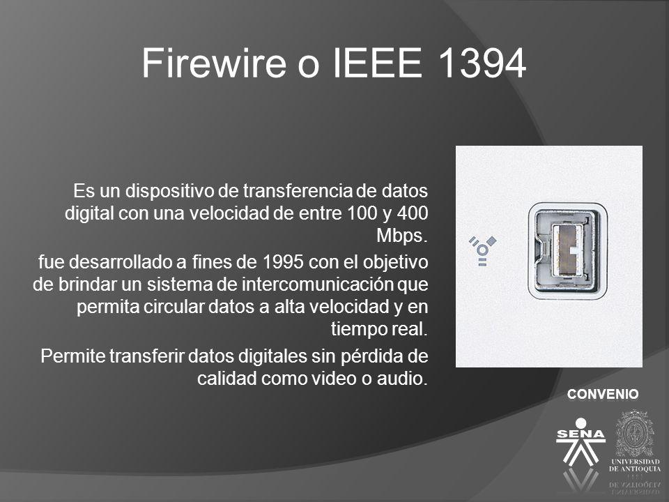 CONVENIO Firewire o IEEE 1394 Es un dispositivo de transferencia de datos digital con una velocidad de entre 100 y 400 Mbps. fue desarrollado a fines