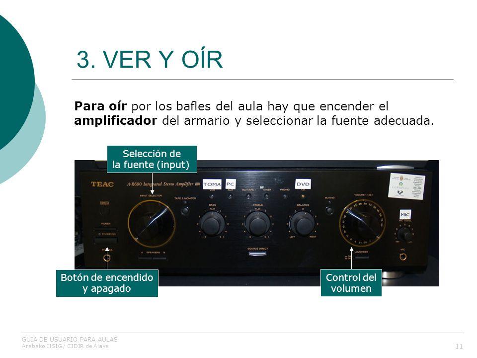3. VER Y OÍR 11 Para oír por los bafles del aula hay que encender el amplificador del armario y seleccionar la fuente adecuada. Botón de encendido y a