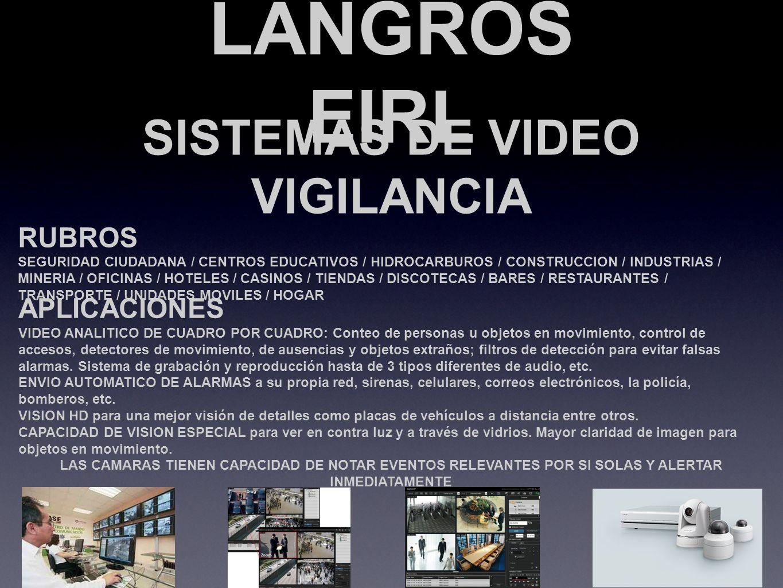 LANGROS EIRL SISTEMAS DE VIDEO VIGILANCIA RUBROS SEGURIDAD CIUDADANA / CENTROS EDUCATIVOS / HIDROCARBUROS / CONSTRUCCION / INDUSTRIAS / MINERIA / OFIC