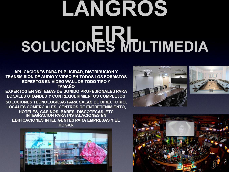 LANGROS EIRL SOLUCIONES MULTIMEDIA APLICACIONES PARA PUBLICIDAD, DISTRIBUCION Y TRANSMISION DE AUDIO Y VIDEO EN TODOS LOS FORMATOS SOLUCIONES TECNOLOG