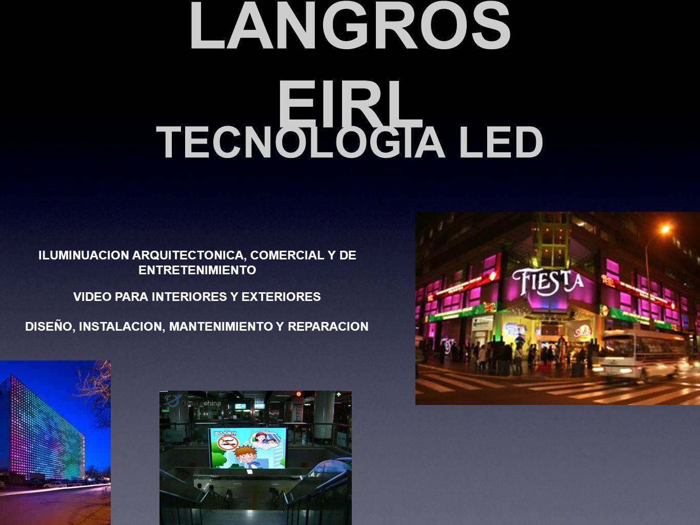 LANGROS EIRL TECNOLOGIA LED ILUMINUACION ARQUITECTONICA, COMERCIAL Y DE ENTRETENIMIENTO VIDEO PARA INTERIORES Y EXTERIORES DISEÑO, INSTALACION, MANTEN