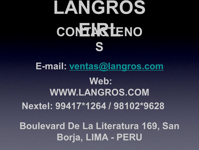 LANGROS EIRL CONTACTENO S Web: WWW.LANGROS.COM Boulevard De La Literatura 169, San Borja, LIMA - PERU Nextel: 99417*1264 / 98102*9628 E-mail: ventas@l