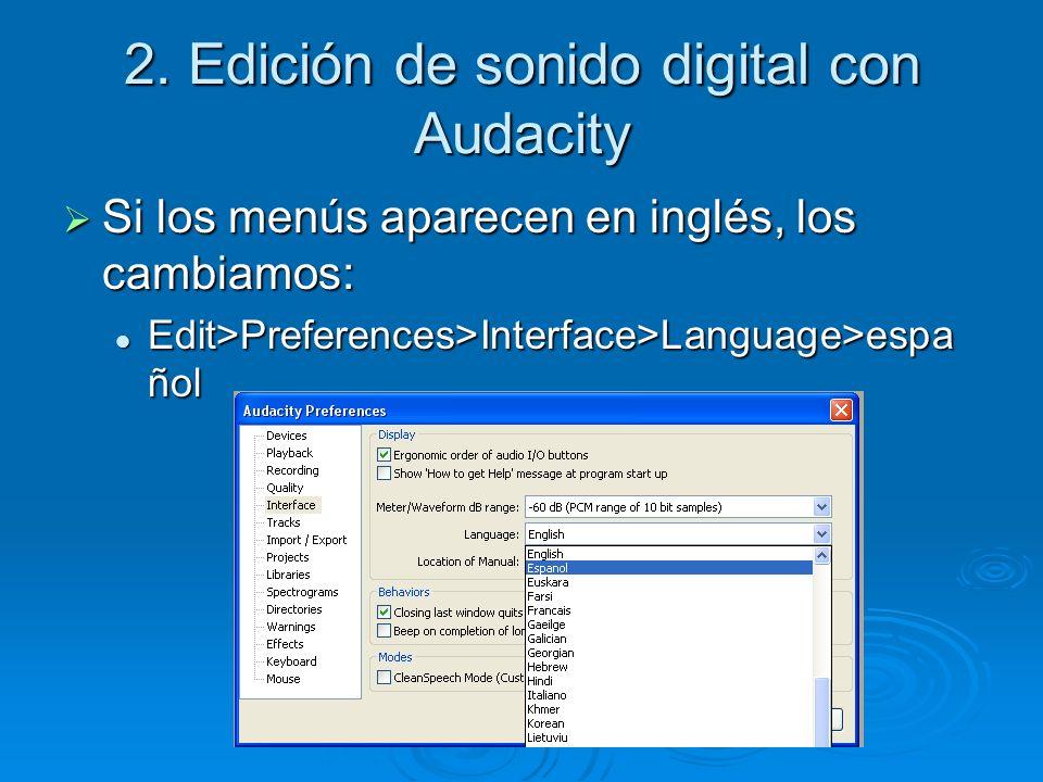 2. Edición de sonido digital con Audacity Si los menús aparecen en inglés, los cambiamos: Si los menús aparecen en inglés, los cambiamos: Edit>Prefere