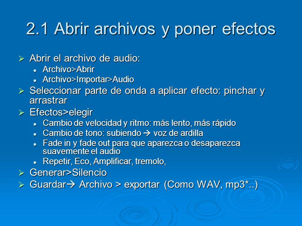 2.1 Abrir archivos y poner efectos Abrir el archivo de audio: Abrir el archivo de audio: Archivo>Abrir Archivo>Abrir Archivo>Importar>Audio Archivo>Im