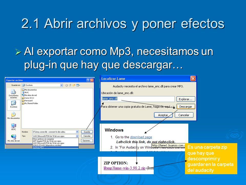 2.1 Abrir archivos y poner efectos Al exportar como Mp3, necesitamos un plug-in que hay que descargar… Al exportar como Mp3, necesitamos un plug-in qu