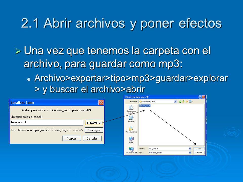 2.1 Abrir archivos y poner efectos Una vez que tenemos la carpeta con el archivo, para guardar como mp3: Una vez que tenemos la carpeta con el archivo