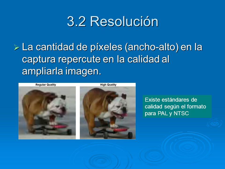 3.2 Resolución La cantidad de píxeles (ancho-alto) en la captura repercute en la calidad al ampliarla imagen. La cantidad de píxeles (ancho-alto) en l