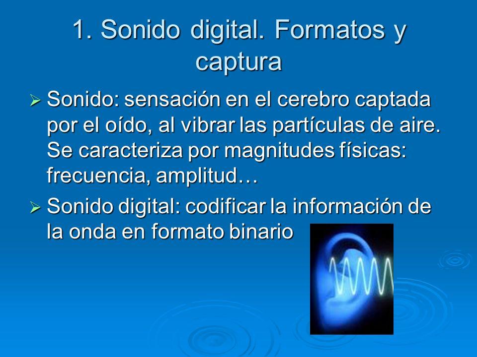 1. Sonido digital. Formatos y captura Sonido: sensación en el cerebro captada por el oído, al vibrar las partículas de aire. Se caracteriza por magnit