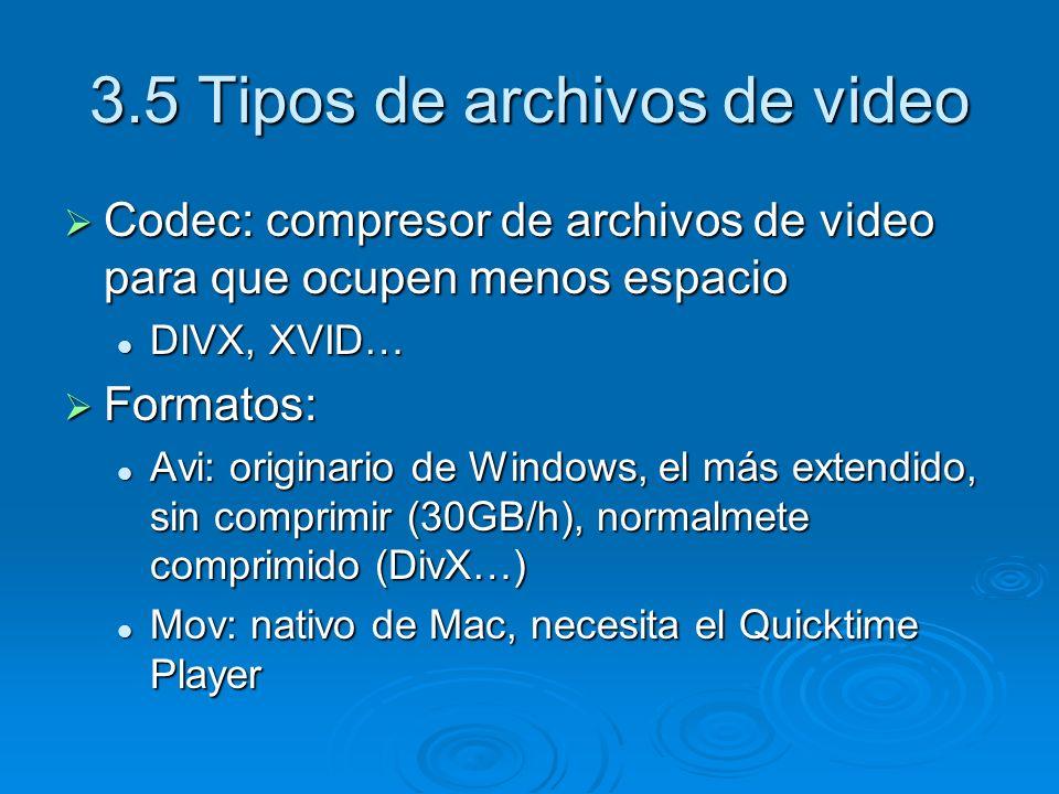 3.5 Tipos de archivos de video Codec: compresor de archivos de video para que ocupen menos espacio Codec: compresor de archivos de video para que ocup