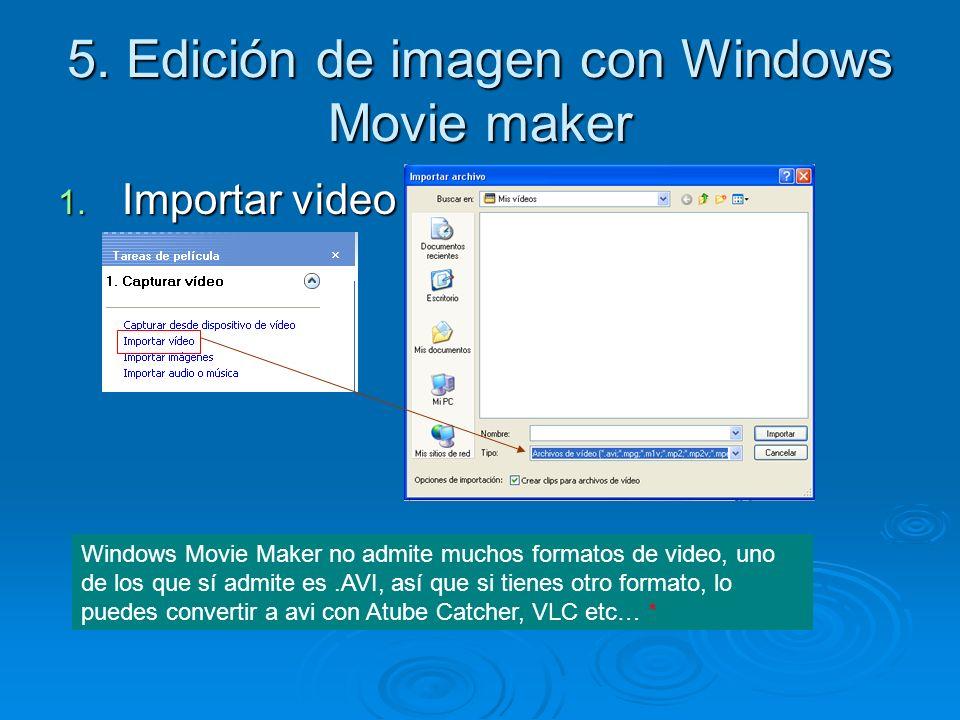 5. Edición de imagen con Windows Movie maker 1. Importar video Windows Movie Maker no admite muchos formatos de video, uno de los que sí admite es.AVI