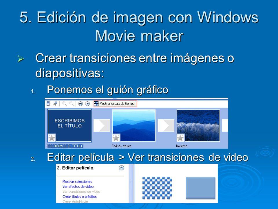 5. Edición de imagen con Windows Movie maker Crear transiciones entre imágenes o diapositivas: Crear transiciones entre imágenes o diapositivas: 1. Po