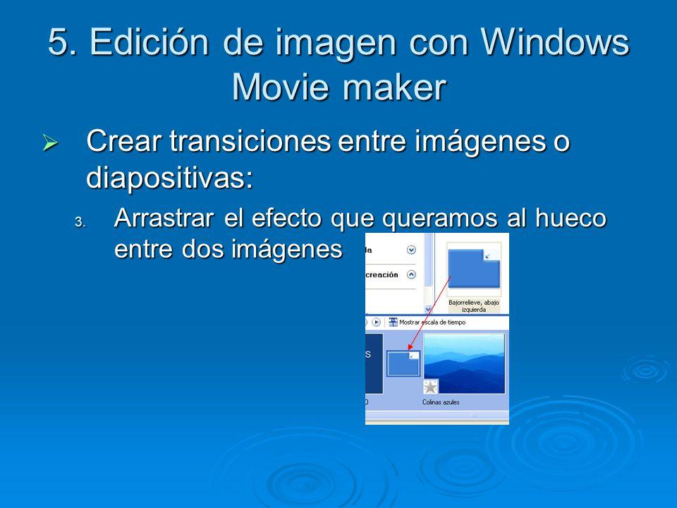5. Edición de imagen con Windows Movie maker Crear transiciones entre imágenes o diapositivas: Crear transiciones entre imágenes o diapositivas: 3. Ar