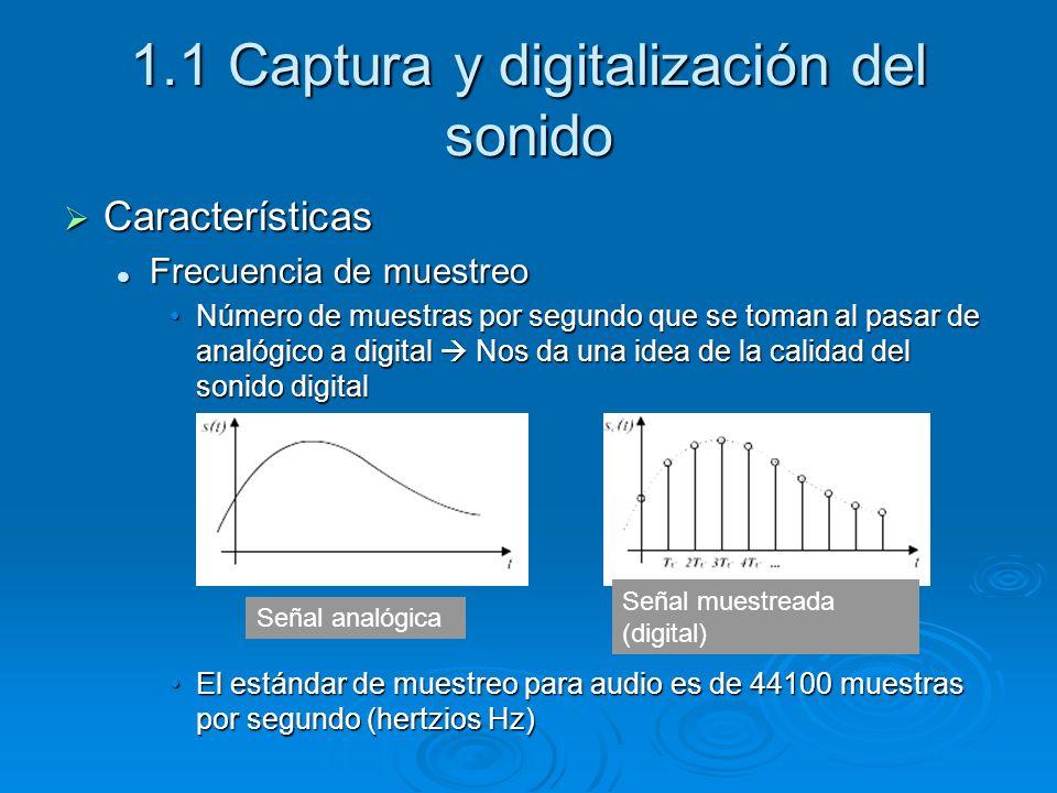 1.1 Captura y digitalización del sonido Características Características Frecuencia de muestreo Frecuencia de muestreo Número de muestras por segundo q