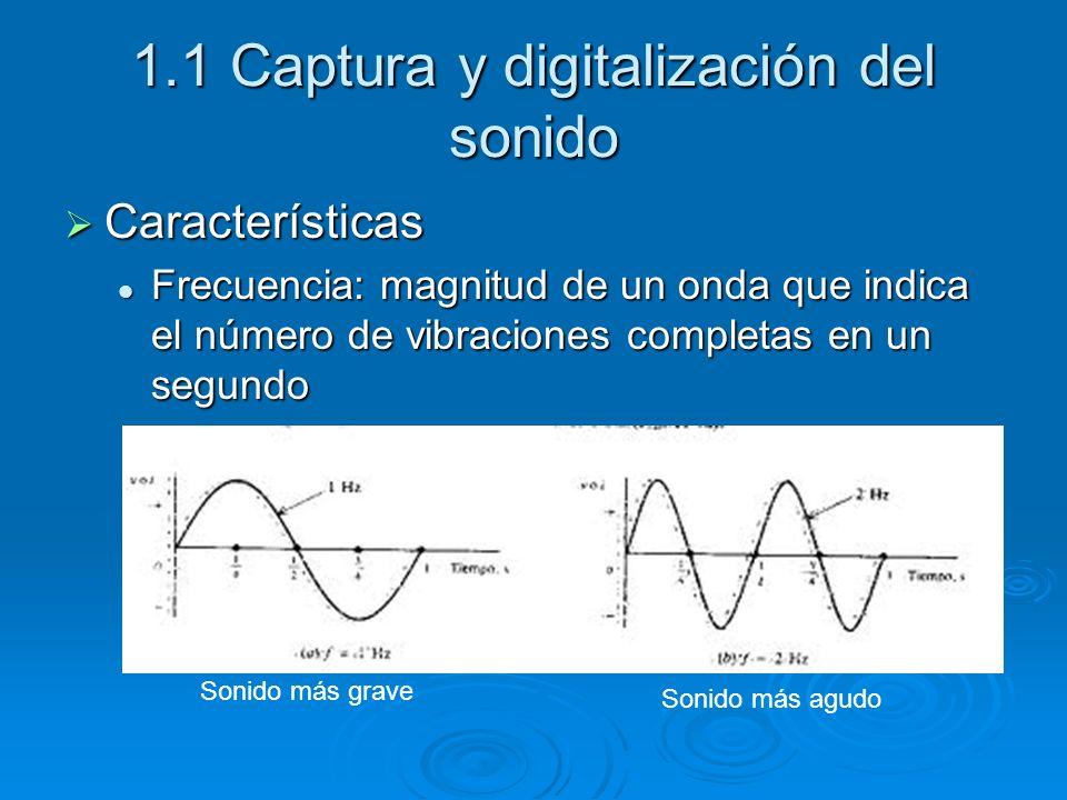 1.1 Captura y digitalización del sonido Características Características Frecuencia: magnitud de un onda que indica el número de vibraciones completas