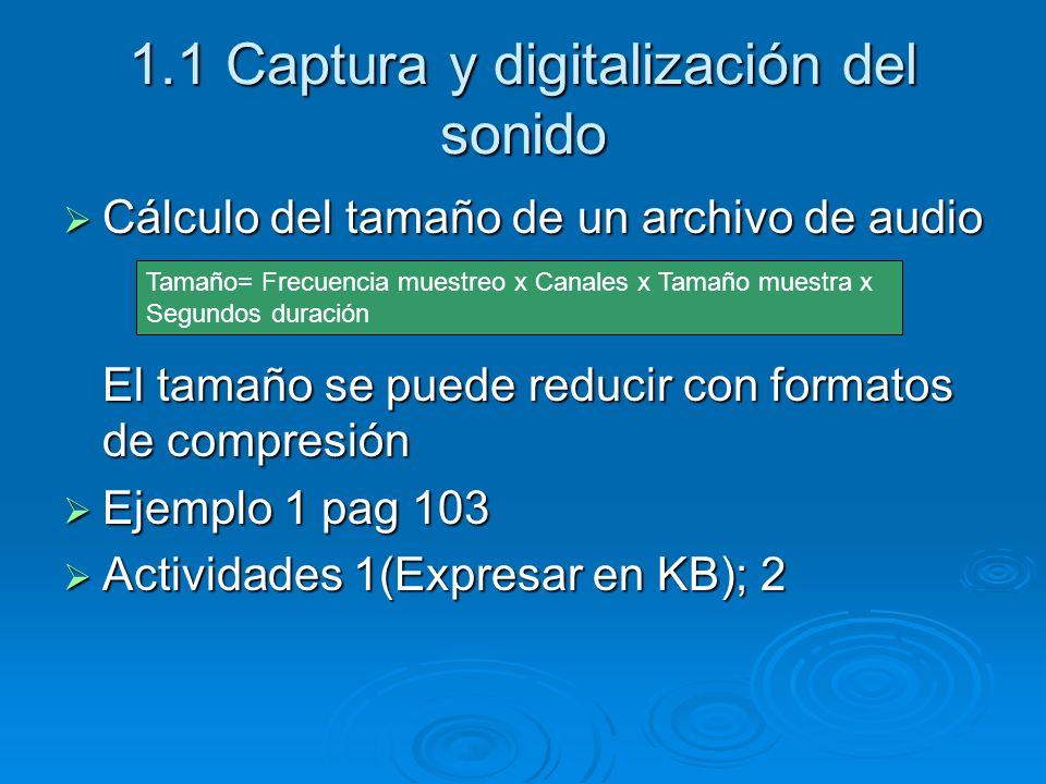 1.1 Captura y digitalización del sonido Cálculo del tamaño de un archivo de audio El tamaño se puede reducir con formatos de compresión Cálculo del ta