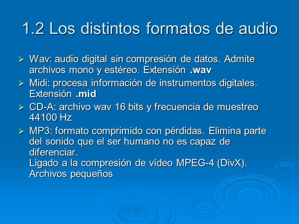 1.2 Los distintos formatos de audio Wav: audio digital sin compresión de datos. Admite archivos mono y estéreo. Extensión.wav Wav: audio digital sin c