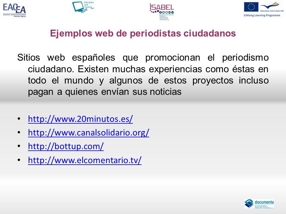 Ejemplos web de periodistas ciudadanos Sitios web españoles que promocionan el periodismo ciudadano. Existen muchas experiencias como éstas en todo el