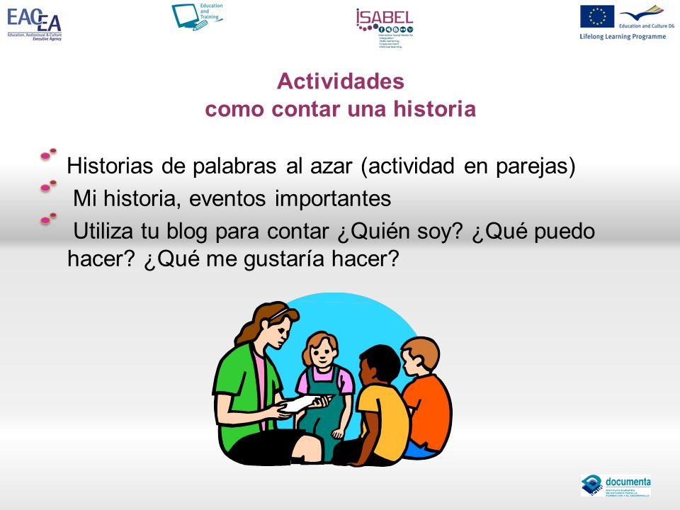 Actividades como contar una historia Historias de palabras al azar (actividad en parejas) Mi historia, eventos importantes Utiliza tu blog para contar
